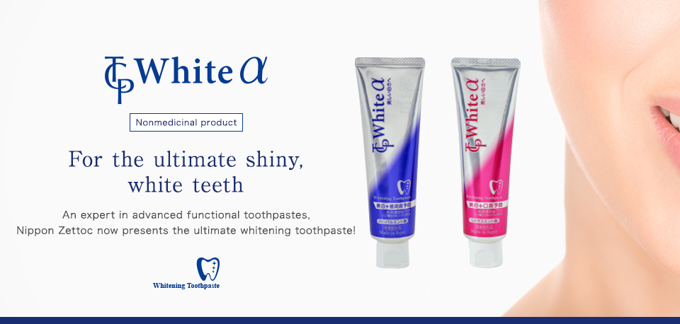 Whiteα Nonmedicinal product For the ultimate shiny, white teeth An expert in advanced functional toothpastes, Nippon Zettoc now presents the ultimate whitening toothpaste!